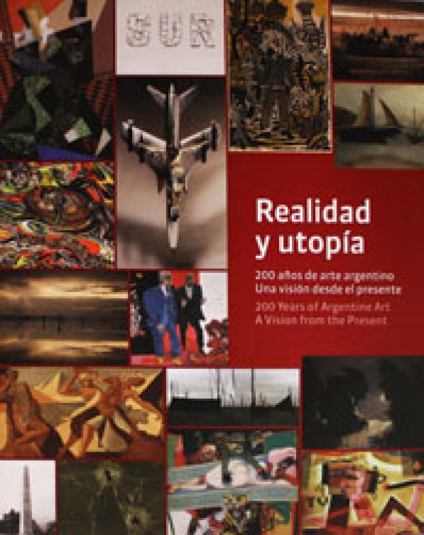 REALIDAD Y UTOPIA, 200 AÑOS DE ARTE ARGENTINO